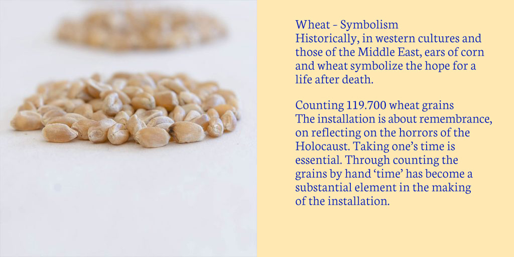 Remembrance: |the symbolic meaning of wheat in various cultures and the counting of 119.700 grains by hand as essential part of the installation.